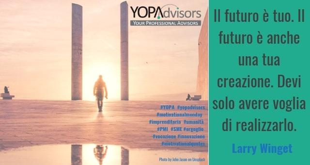 """""""Il futuro è tuo. Il futuro è anche una tua creazione. Devi solo avere voglia di realizzarlo."""""""