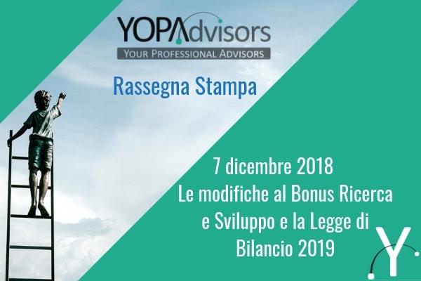 Le modifiche al Bonus Ricerca e Sviluppo e la Legge di Bilancio 2019– La rassegna stampa di YOPAdvisors – 07.12.2018