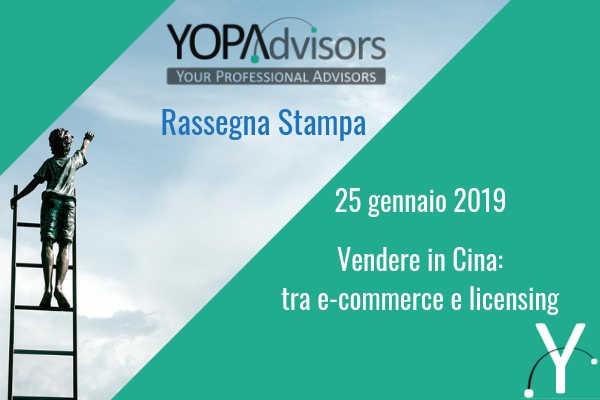 Vendere in Cina: tra e-commerce e licensing – La rassegna stampa di YOPAdvisors – 25.01.2019